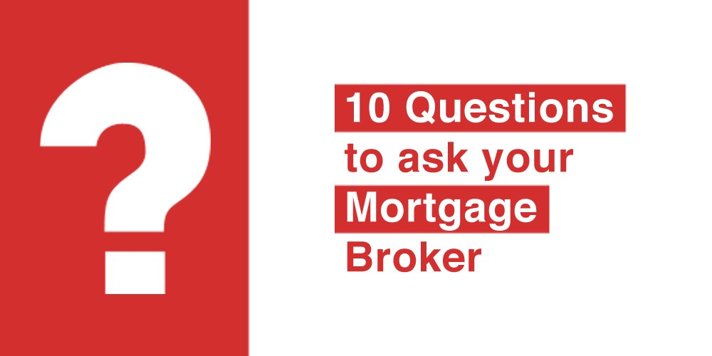 10 Questions you may want to ask your Mortgage Broker